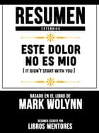Resumen Extendido: Este Dolor No Es Mio (It Didn't Start With You) - Basado En El Libro De Mark Wolynn ebook by Libros Mentores