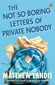 The Not So Boring Letters of Private Nobody ebook by Matthew Landis