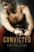 Convicted: A Bureau Story ebook by Kim Fielding