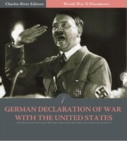 World War II Documents: German Declaration of War with the United States (Illustrated Edition) ebook by U.S. Government