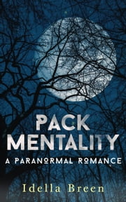 Pack Mentality - Fire & Ice, #4 ebook by Idella Breen