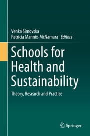 Schools for Health and Sustainability - Theory, Research and Practice ebook by Venka Simovska,Patricia Mannix McNamara