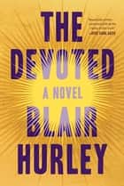 The Devoted: A Novel ebook by Blair Hurley