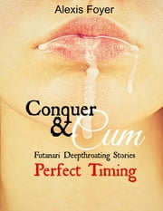 Conquer & Cum: Perfect Timing ebook by Alexis Foyer