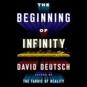 The Beginning Infinity - Explanations That Transform the World audiobook by David Deutsch