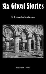 Six Ghost Stories ebook by Sir Thomas Graham Jackson