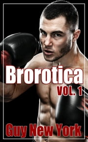 Brorotica Vol.1 - Five Stories of Straight Men and Gay Sex ebook by Guy New York