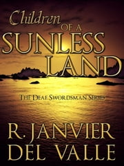 Children of a Sunless Land (The Deaf Swordsman Series No. 1) ebook by R. Janvier del Valle