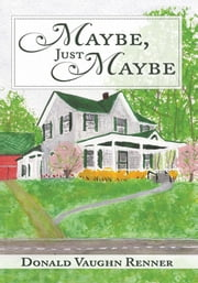 Maybe, Just Maybe ebook by Donald Vaughn Renner