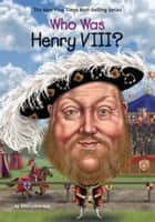 Who Was Henry VIII? ekitaplar by Ellen Labrecque, Jake Murray, Who HQ