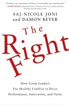The Right Fight - How Great Leaders Use Healthy Conflict to Drive Performance, Innovation, and Value ebook by Saj-nicole Joni, Damon Beyer