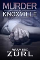Murder in Knoxville - A Collection of Sam Jenkins Mysteries ebook by Wayne Zurl
