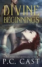Divine Beginnings ebook by P.C. Cast