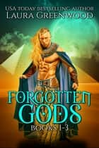 Forgotten Gods - Books 1-3 ebook by Laura Greenwood