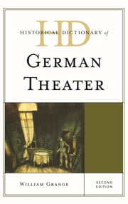 Historical Dictionary of German Theater ebook by William Grange