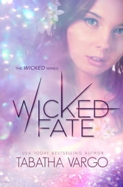 Wicked Fate - Wicked Series, #1 ebook by Tabatha Vargo