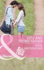 Lost and Found Father (Mills & Boon Cherish) (Family Renewal, Book 1) ebook by Sheri WhiteFeather