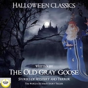 Halloween Classics; The Old Grey Goose; Stories of Mystery and Terror audiobook by