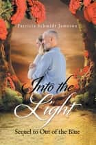 Into the Light - Sequel to out of the Blue ebook by Patricia Schmidt Jameson