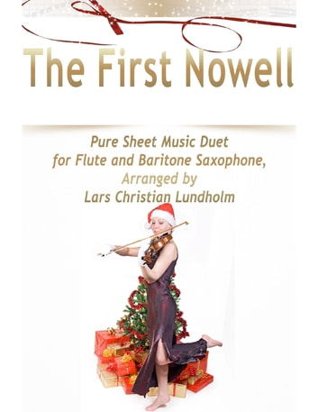 The First Nowell Pure Sheet Music Duet for Flute and Baritone Saxophone, Arranged by Lars Christian Lundholm ebook by Lars Christian Lundholm