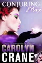 Conjuring Max ebook by Carolyn Crane