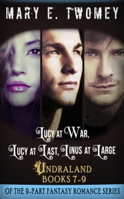 Undraland Books 7-9 Bundle: Including Lucy at War, Lucy at Last and Linus at Large - Undraland ebook by Mary E. Twomey