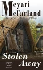 Stolen Away - An Under the Tormal Shadow Short Story ebook by Meyari McFarland