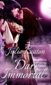 Dark Immortal ebook by Julia Keaton