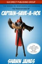 The Misadventures of Captain-Save-A-Hoe ebook by Shawn James