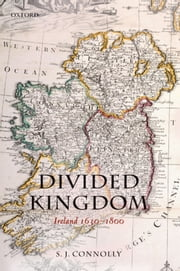 Divided Kingdom : Ireland 1630-1800 ebook by S.J. Connolly