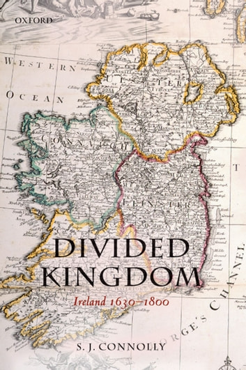 Divided Kingdom - Ireland 1630-1800 ebook by S.J. Connolly
