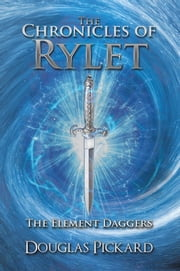 The Chronicles of Rylet - The Element Daggers ebook by Douglas Pickard