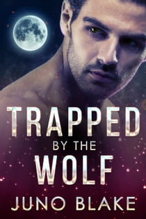 Trapped by the Wolf ebook by Juno Blake