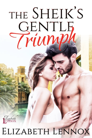 The Sheik's Gentle Triumph ebook by Elizabeth Lennox
