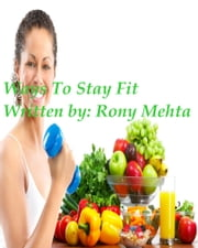 Ways To Stay Fit ebook by Rony Mehta