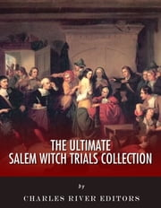The Ultimate Salem Witch Trials Collection ebook by Charles River Editors, Cotton Mather, Charles Wentworth Upham