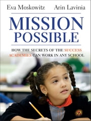 Mission Possible - How the Secrets of the Success Academies Can Work in Any School ebook by Eva Moskowitz,Arin Lavinia