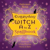Everyday Witch A to Z Spellbook - Wonderfully Witchy Blessings, Charms & Spells ebook by Deborah Blake