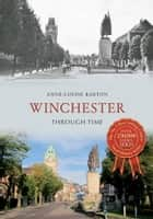 Winchester Through Time ebook by Anne-Louise Barton