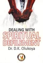 Dealing with Spiritual Defilement ebook by
