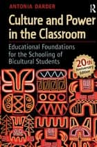 Culture and Power in the Classroom ebook by Antonia Darder