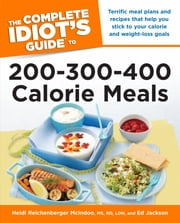 The Complete Idiot's Guide to 200-300-400 Calorie Meals ebook by Ed Jackson,Heidi McIndoo MS RD LDN
