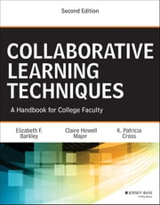 Collaborative Learning Techniques - A Handbook for College Faculty ebook by Claire Howell Major,K. Patricia Cross,Elizabeth F.  Barkley