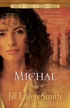 Michal (The Wives of King David Book #1) - A Novel ebook by Jill Eileen Smith