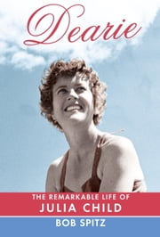 Dearie - The Remarkable Life of Julia Child ebook by Kobo.Web.Store.Products.Fields.ContributorFieldViewModel