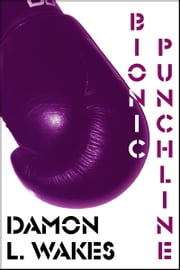 Bionic Punchline ebook by Damon L. Wakes