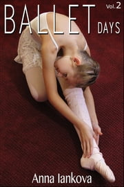 Ballet Days, Vol. 2 ebook by Anna Iankova