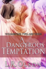 A Dangerous Temptation Volume 1-3 ebook by L.R. Olson