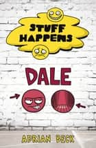Stuff Happens: Dale - Dale ebook by Adrian Beck