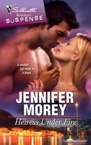 Heiress Under Fire ebook by Jennifer Morey